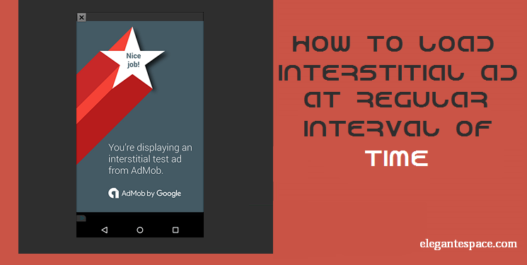 How to insert interstitial ad at specefic interval of time in android app